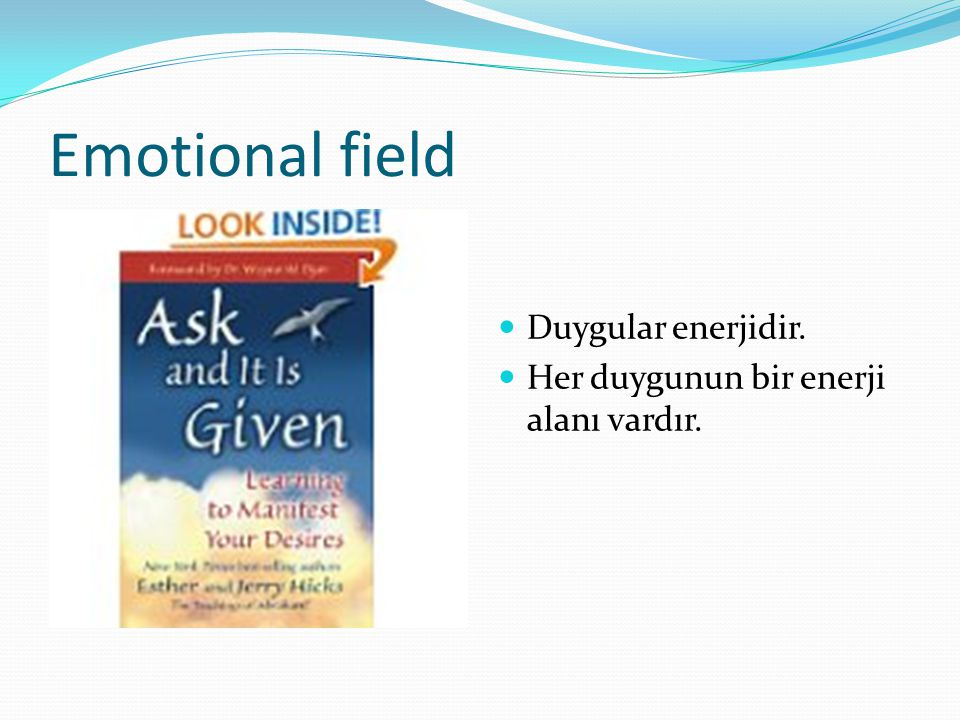 Emotional field Duygular enerjidir.