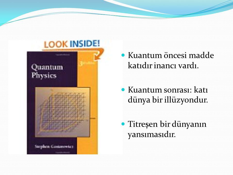 Kuantum öncesi madde katıdır inancı vardı.