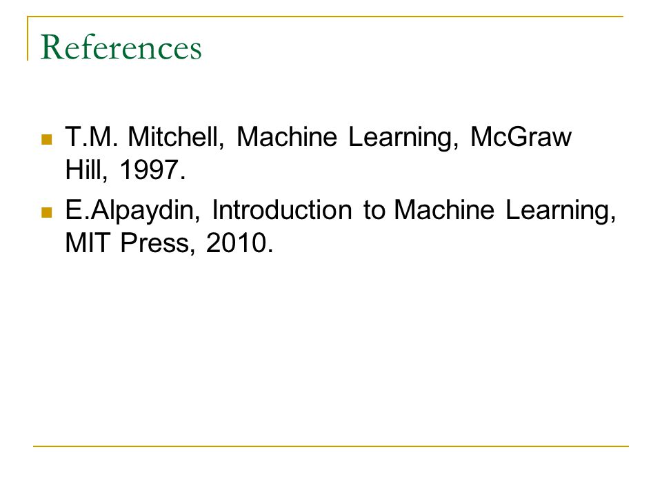 References T.M. Mitchell, Machine Learning, McGraw Hill, 1997.