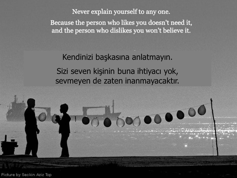 Kendinizi başkasına anlatmayın.