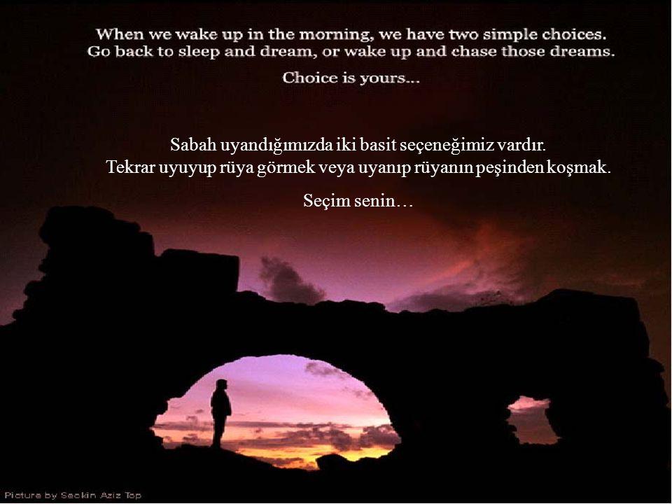 Sabah uyandığımızda iki basit seçeneğimiz vardır