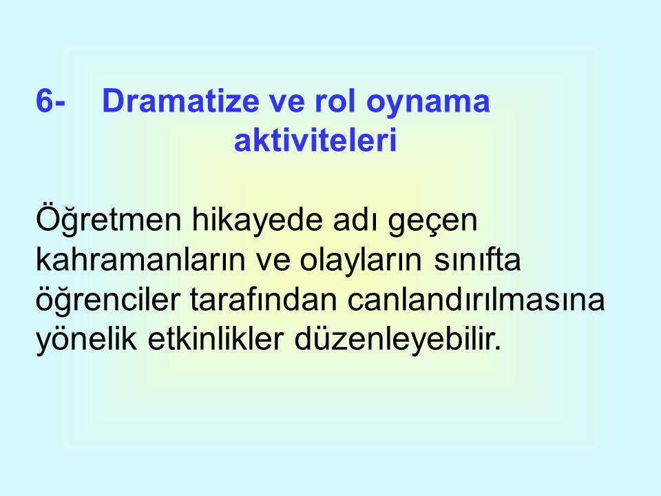 6- Dramatize ve rol oynama aktiviteleri