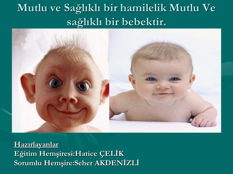 Mutlu ve Sağlıklı bir hamilelik Mutlu Ve sağlıklı bir bebektir.
