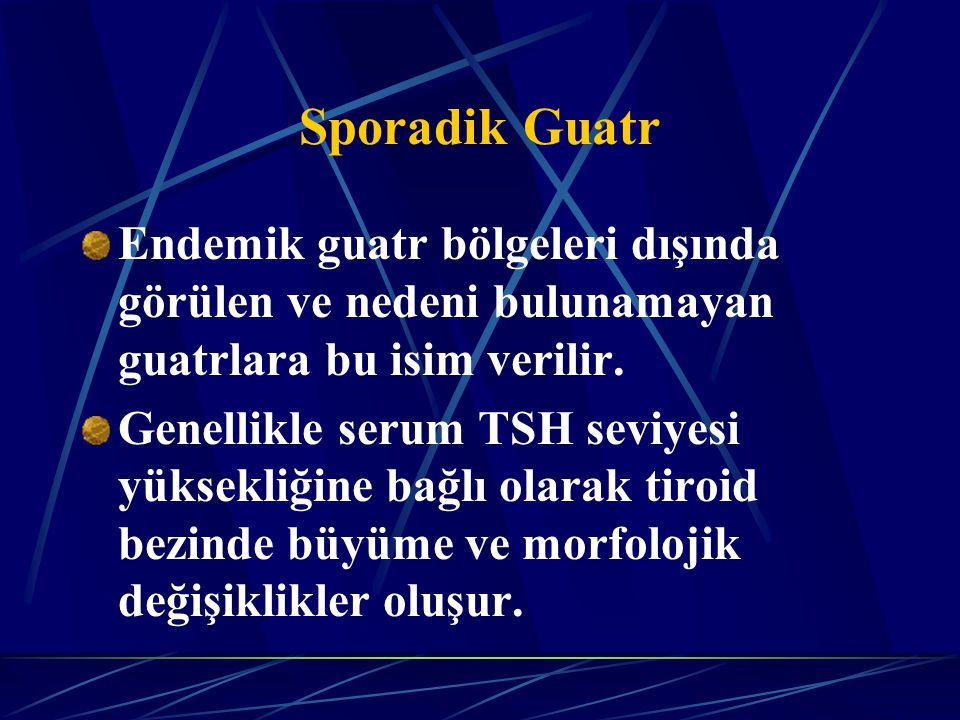Sporadik Guatr Endemik guatr bölgeleri dışında görülen ve nedeni bulunamayan guatrlara bu isim verilir.