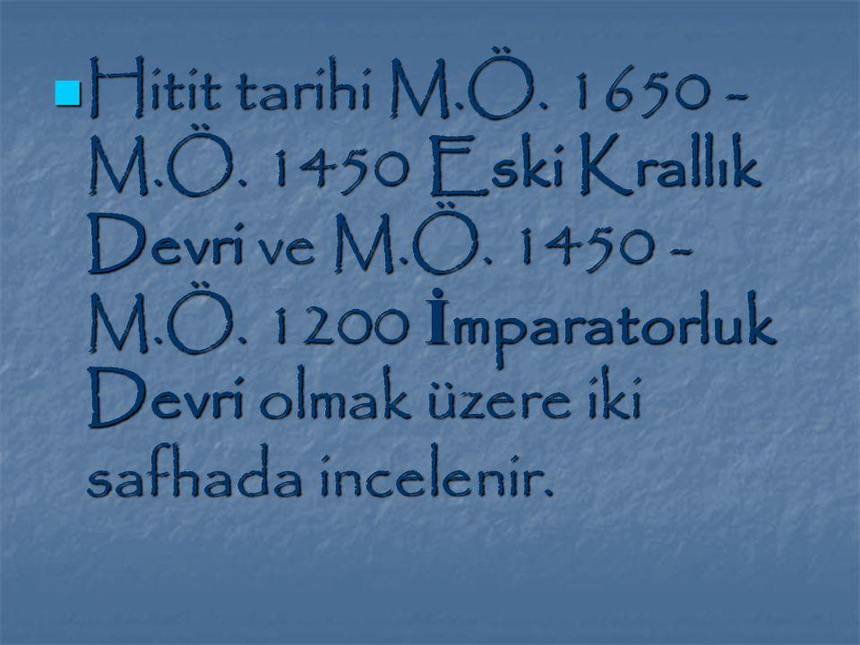 Hitit tarihi M. Ö. 1650 - M. Ö. 1450 Eski Krallık Devri ve M. Ö