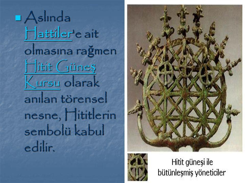 Aslında Hattiler e ait olmasına rağmen Hitit Güneş Kursu olarak anılan törensel nesne, Hititlerin sembolü kabul edilir.