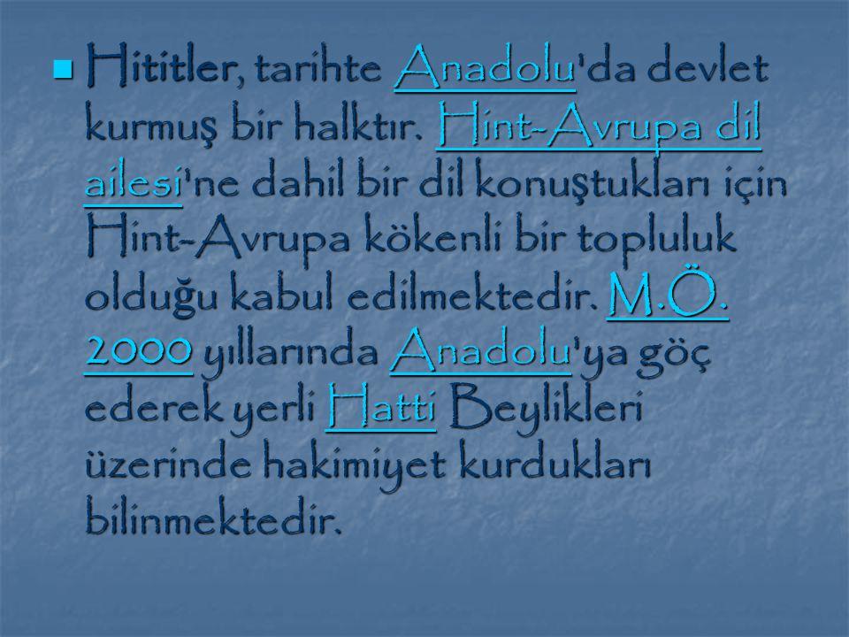Hititler, tarihte Anadolu da devlet kurmuş bir halktır
