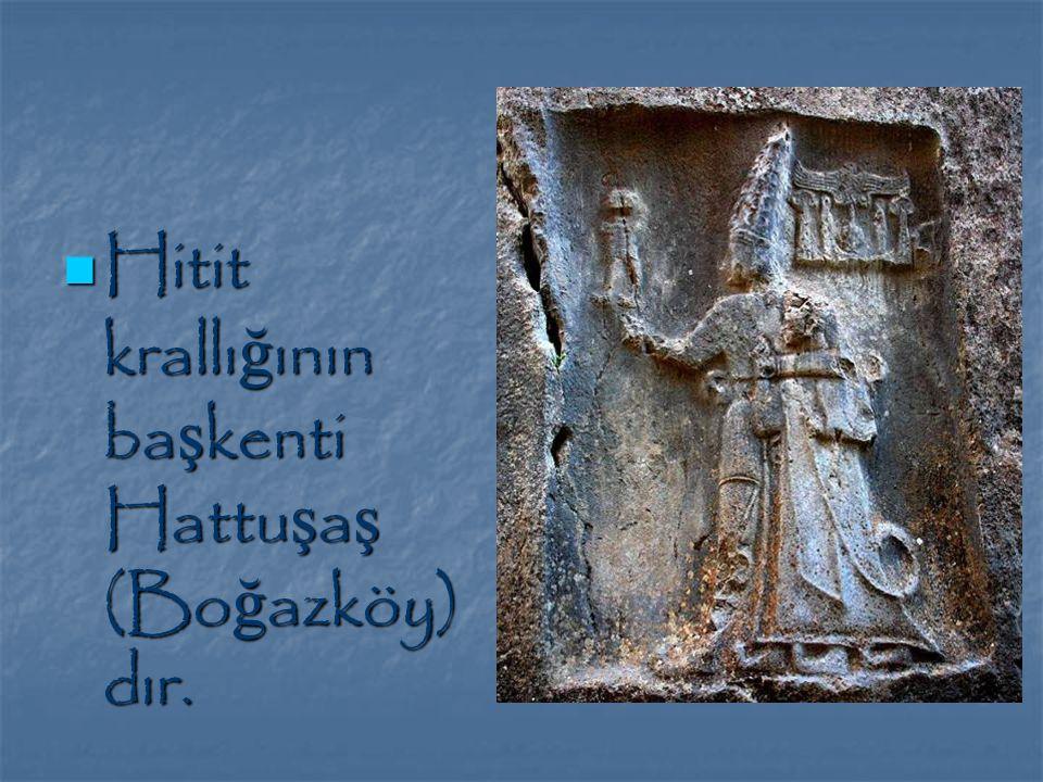 Hitit krallığının başkenti Hattuşaş (Boğazköy) dır.