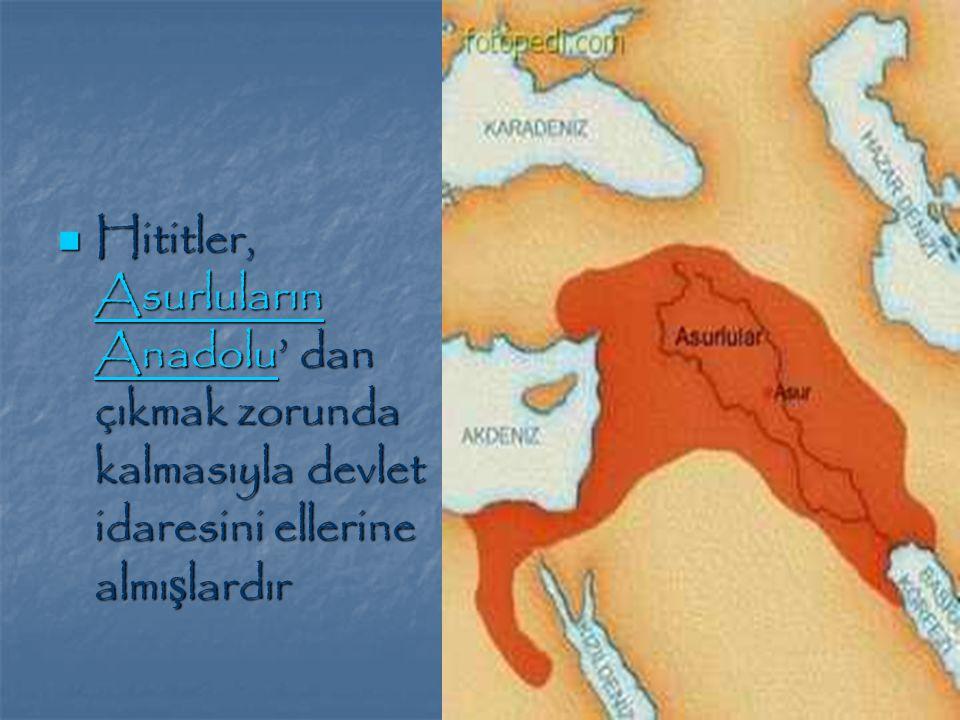 Hititler, Asurluların Anadolu' dan çıkmak zorunda kalmasıyla devlet idaresini ellerine almışlardır