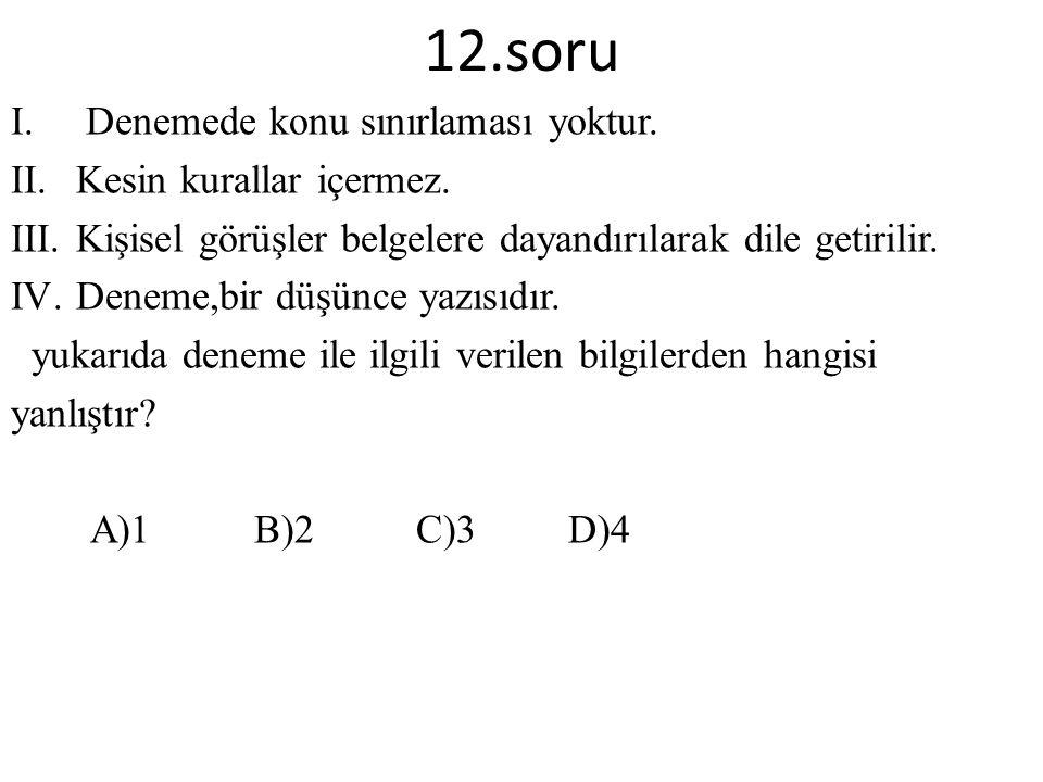 12.soru Denemede konu sınırlaması yoktur. Kesin kurallar içermez.
