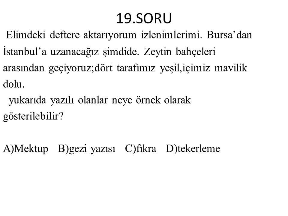 19.SORU Elimdeki deftere aktarıyorum izlenimlerimi. Bursa'dan