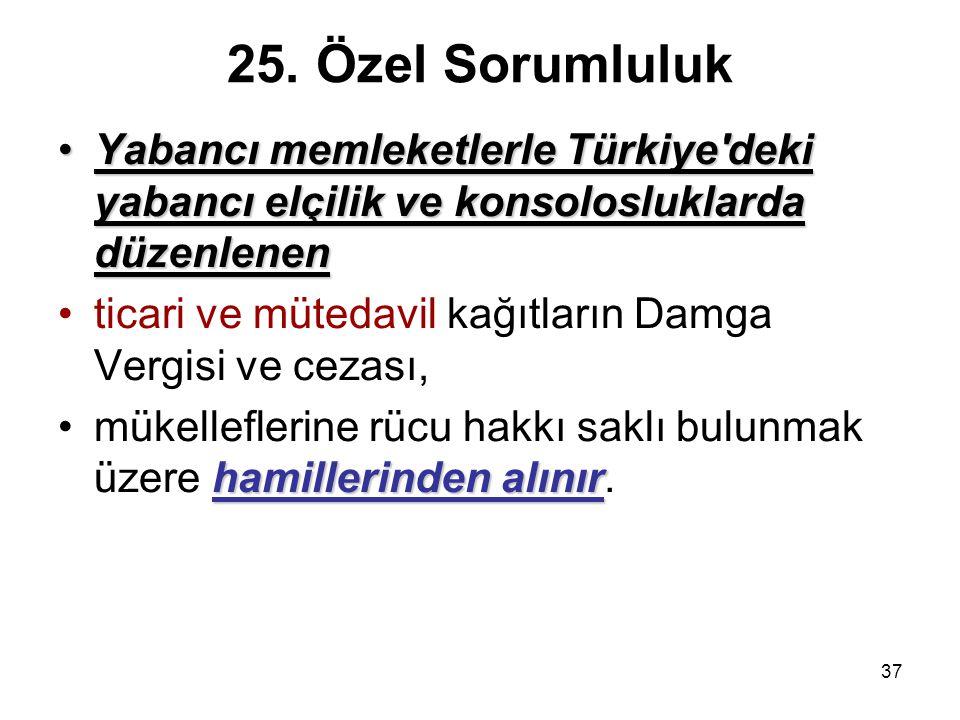 25. Özel Sorumluluk Yabancı memleketlerle Türkiye deki yabancı elçilik ve konsolosluklarda düzenlenen.