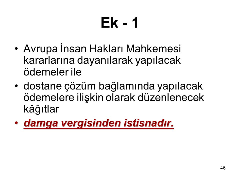 Ek - 1 Avrupa İnsan Hakları Mahkemesi kararlarına dayanılarak yapılacak ödemeler ile.
