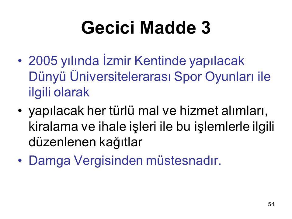 Gecici Madde 3 2005 yılında İzmir Kentinde yapılacak Dünyü Üniversitelerarası Spor Oyunları ile ilgili olarak.