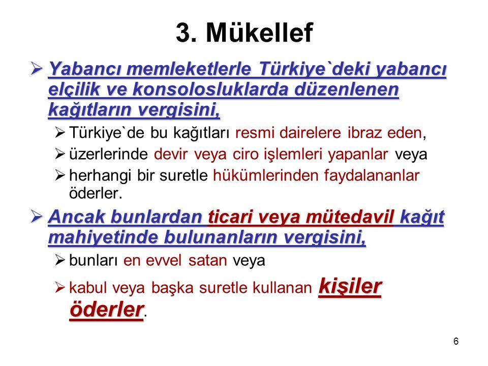 3. Mükellef Yabancı memleketlerle Türkiye`deki yabancı elçilik ve konsolosluklarda düzenlenen kağıtların vergisini,