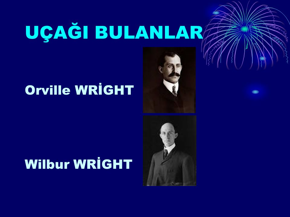 UÇAĞI BULANLAR Orville WRİGHT Wilbur WRİGHT
