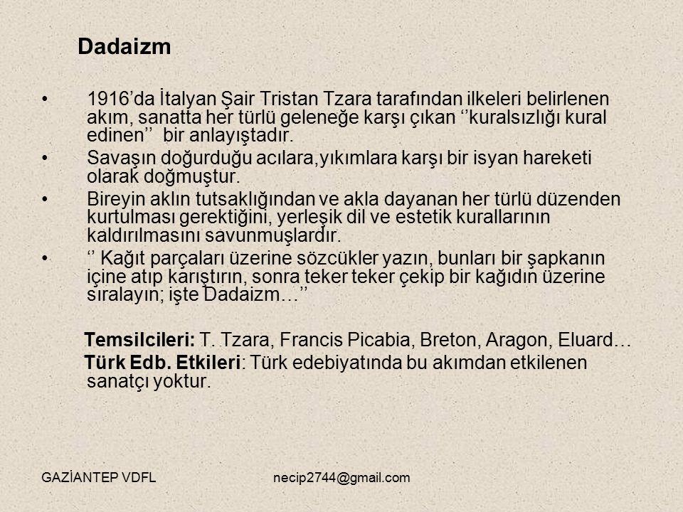 Temsilcileri: T. Tzara, Francis Picabia, Breton, Aragon, Eluard…