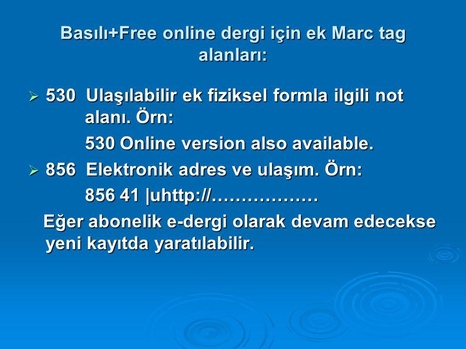 Basılı+Free online dergi için ek Marc tag alanları: