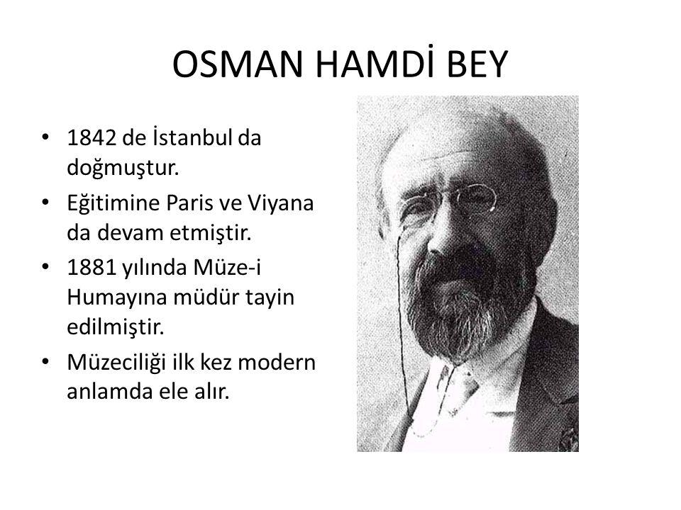 OSMAN HAMDİ BEY 1842 de İstanbul da doğmuştur.