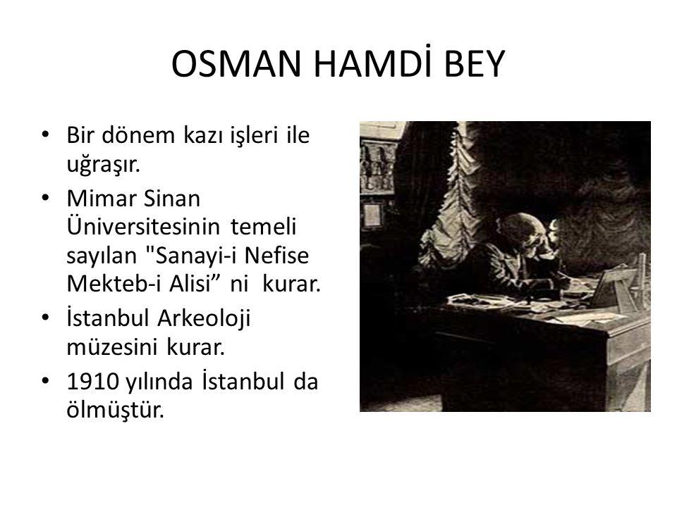 OSMAN HAMDİ BEY Bir dönem kazı işleri ile uğraşır.