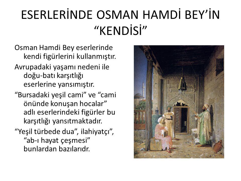 ESERLERİNDE OSMAN HAMDİ BEY'İN KENDİSİ