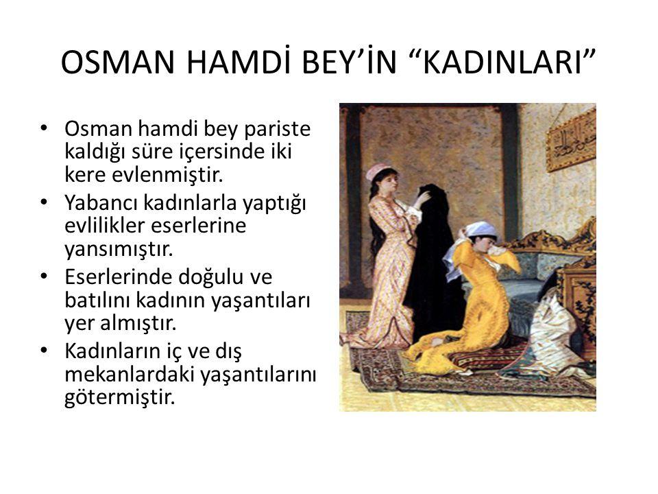 OSMAN HAMDİ BEY'İN KADINLARI