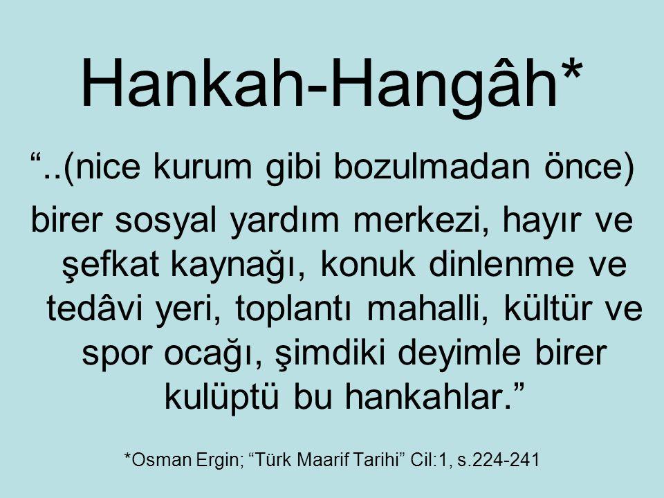 Hankah-Hangâh* ..(nice kurum gibi bozulmadan önce)