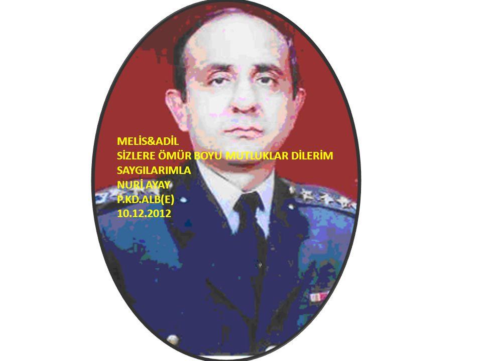 MELİS&ADİL SİZLERE ÖMÜR BOYU MUTLUKLAR DİLERİM SAYGILARIMLA NURİ AYAY P.KD.ALB(E) 10.12.2012