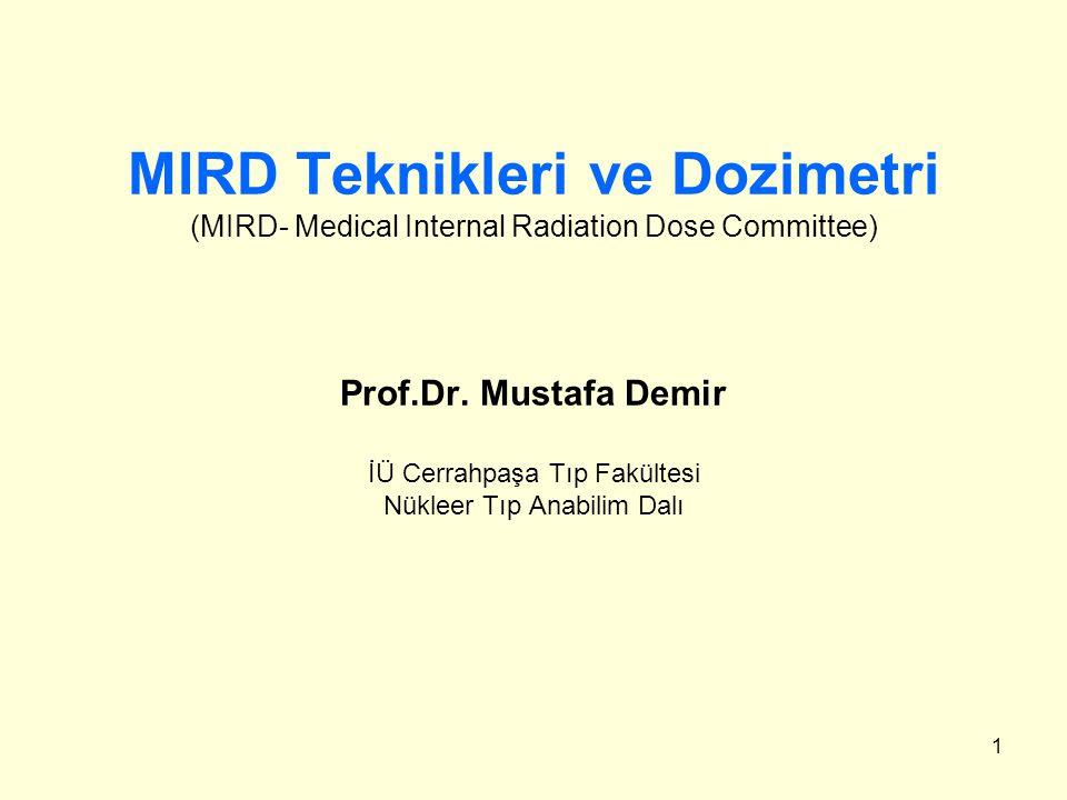 MIRD Teknikleri ve Dozimetri (MIRD- Medical Internal Radiation Dose Committee) Prof.Dr.