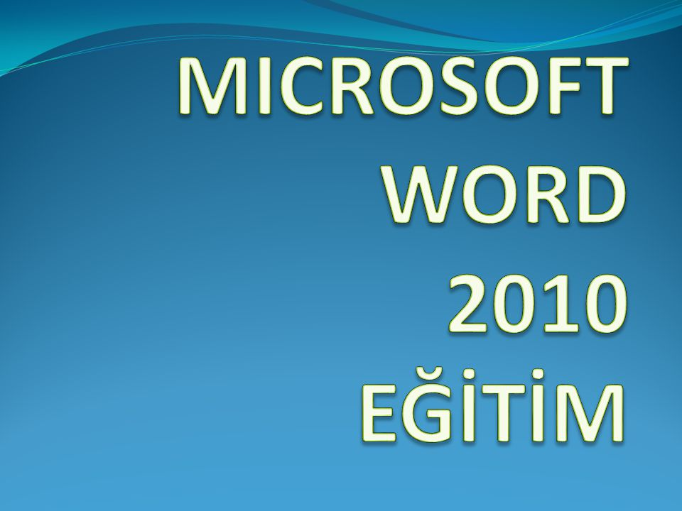 MICROSOFT WORD 2010 EĞİTİM