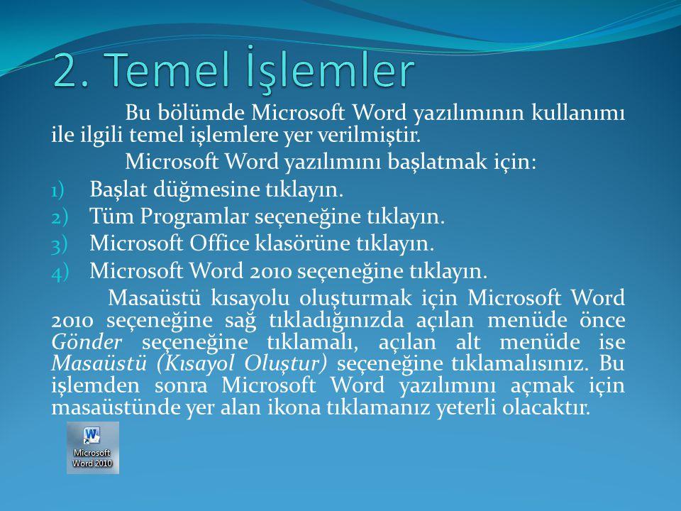 2. Temel İşlemler Bu bölümde Microsoft Word yazılımının kullanımı ile ilgili temel işlemlere yer verilmiştir.