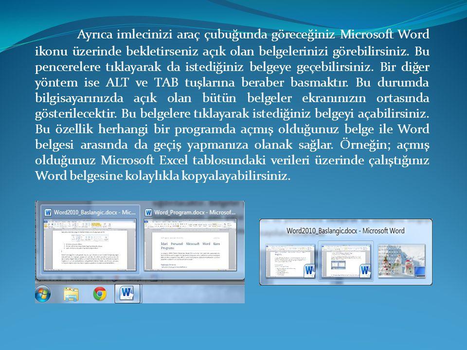 Ayrıca imlecinizi araç çubuğunda göreceğiniz Microsoft Word ikonu üzerinde bekletirseniz açık olan belgelerinizi görebilirsiniz.