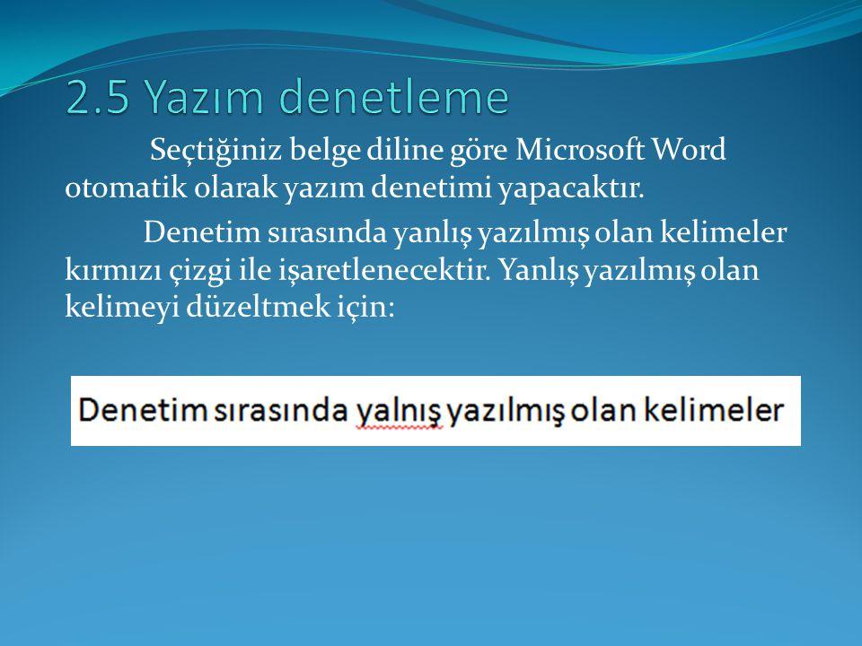 2.5 Yazım denetleme Seçtiğiniz belge diline göre Microsoft Word otomatik olarak yazım denetimi yapacaktır.