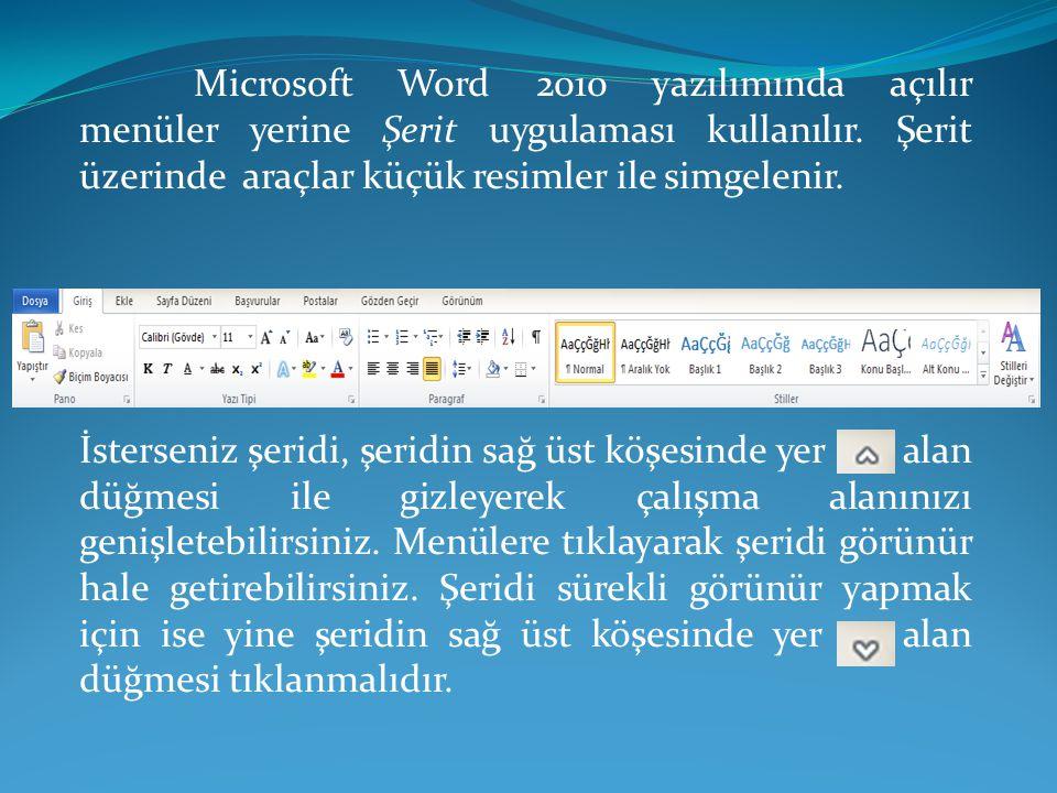Microsoft Word 2010 yazılımında açılır menüler yerine Şerit uygulaması kullanılır. Şerit üzerinde araçlar küçük resimler ile simgelenir.