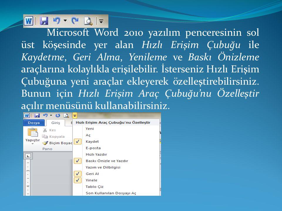 Microsoft Word 2010 yazılım penceresinin sol üst köşesinde yer alan Hızlı Erişim Çubuğu ile Kaydetme, Geri Alma, Yenileme ve Baskı Önizleme araçlarına kolaylıkla erişilebilir.