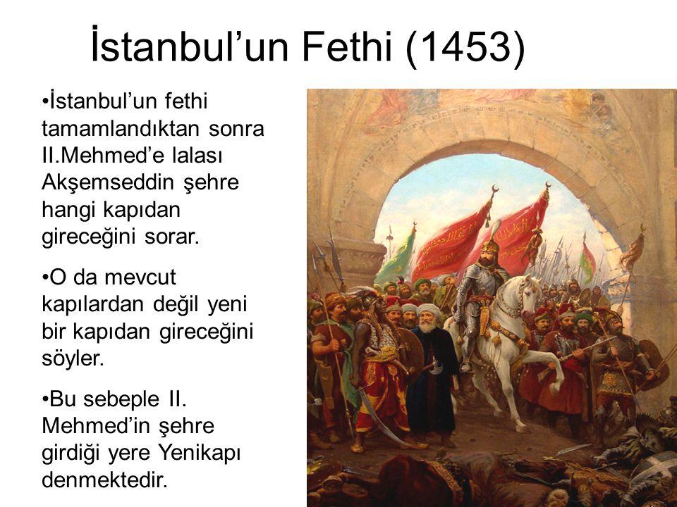 İstanbul'un Fethi (1453) İstanbul'un fethi tamamlandıktan sonra II.Mehmed'e lalası Akşemseddin şehre hangi kapıdan gireceğini sorar.