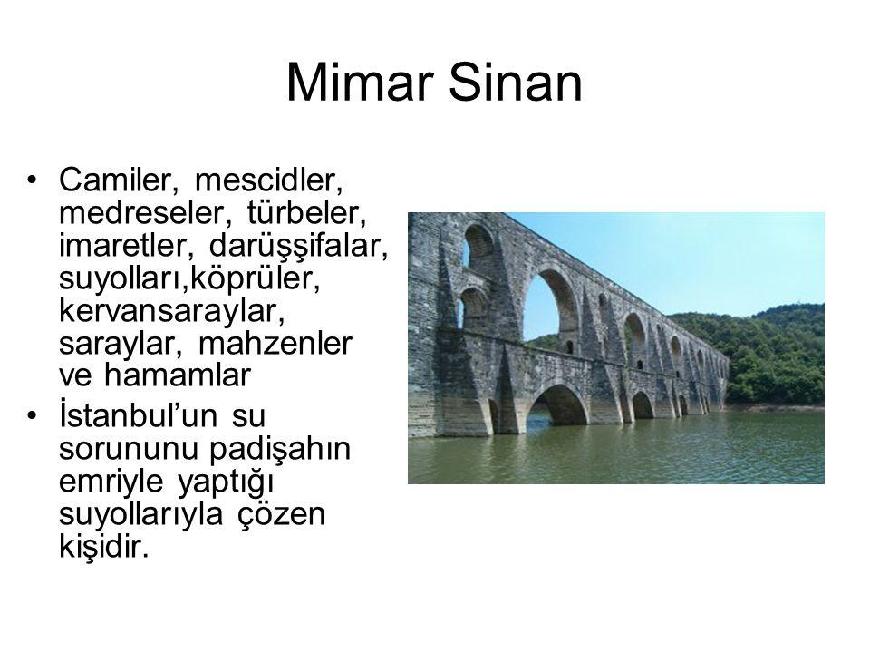 Mimar Sinan Camiler, mescidler, medreseler, türbeler, imaretler, darüşşifalar, suyolları,köprüler, kervansaraylar, saraylar, mahzenler ve hamamlar.