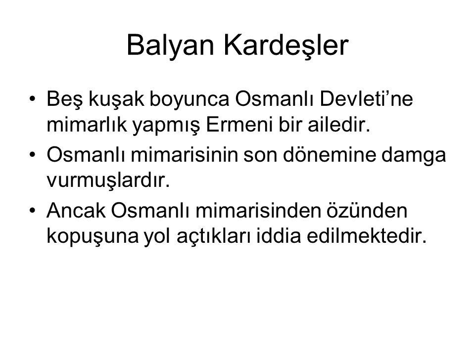 Balyan Kardeşler Beş kuşak boyunca Osmanlı Devleti'ne mimarlık yapmış Ermeni bir ailedir. Osmanlı mimarisinin son dönemine damga vurmuşlardır.