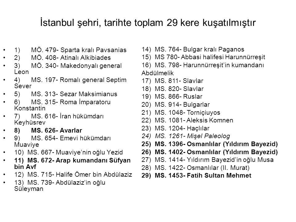 İstanbul şehri, tarihte toplam 29 kere kuşatılmıştır