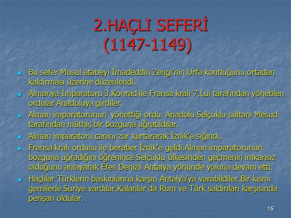 2.HAÇLI SEFERİ (1147-1149) Bu sefer Musul atabeyi İmadeddin Zengi'nin Urfa kontluğunu ortadan kaldırması üzerine düzenlendi.