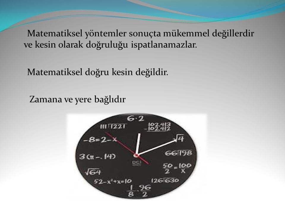 Matematiksel yöntemler sonuçta mükemmel değillerdir ve kesin olarak doğruluğu ispatlanamazlar.