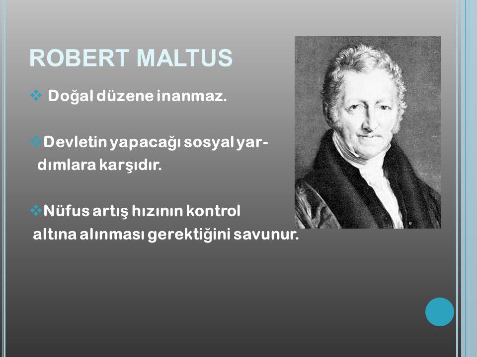 ROBERT MALTUS Doğal düzene inanmaz. Devletin yapacağı sosyal yar-