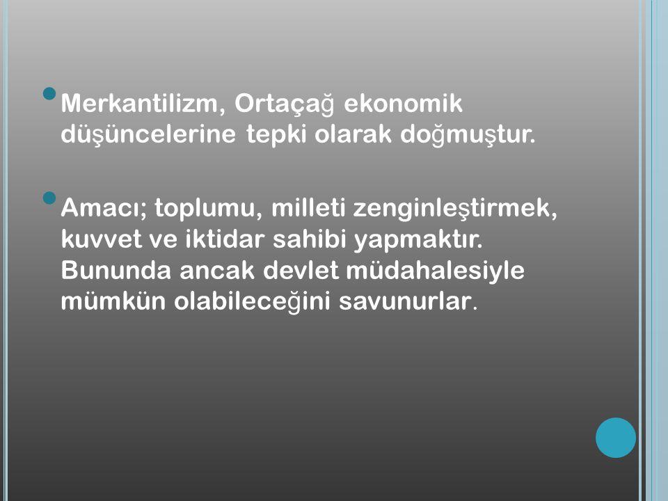 Merkantilizm, Ortaçağ ekonomik düşüncelerine tepki olarak doğmuştur.