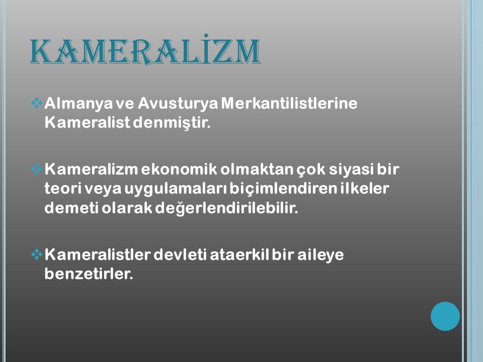 KAMERALİZM Almanya ve Avusturya Merkantilistlerine Kameralist denmiştir.