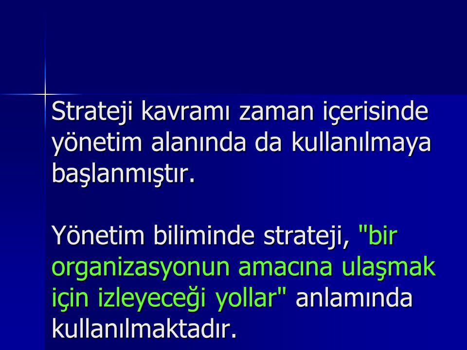 Strateji kavramı zaman içerisinde yönetim alanında da kullanılmaya başlanmıştır.