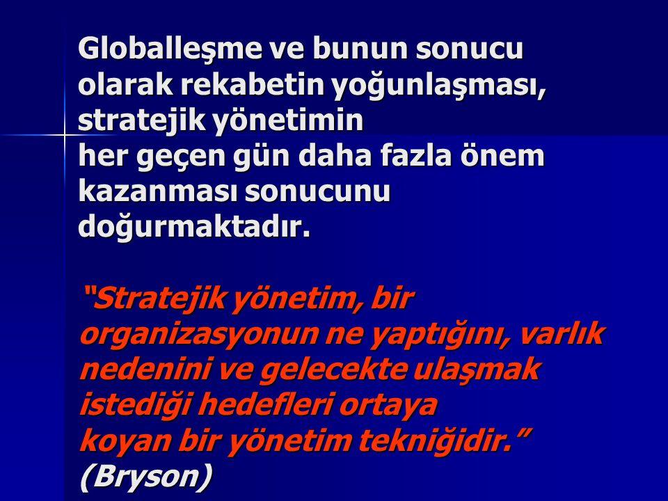 Globalleşme ve bunun sonucu olarak rekabetin yoğunlaşması, stratejik yönetimin her geçen gün daha fazla önem kazanması sonucunu doğurmaktadır.