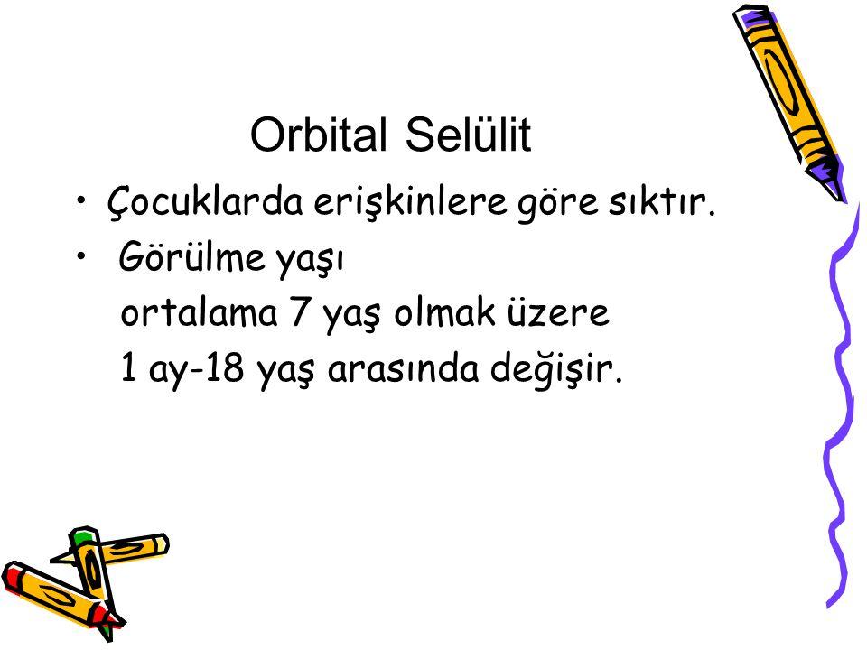 Orbital Selülit Çocuklarda erişkinlere göre sıktır. Görülme yaşı