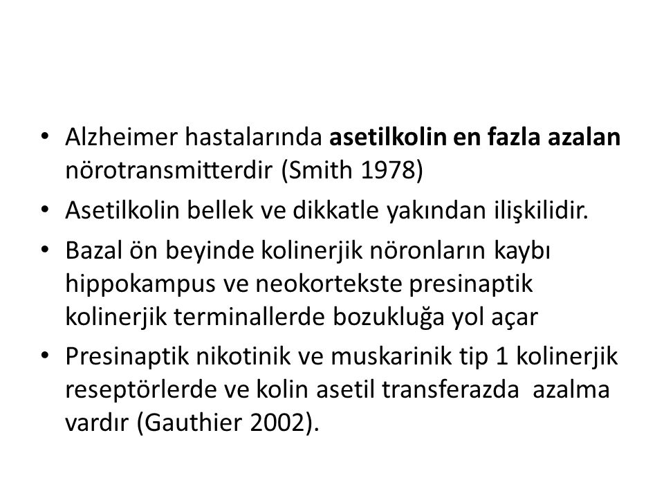 Alzheimer hastalarında asetilkolin en fazla azalan nörotransmitterdir (Smith 1978)