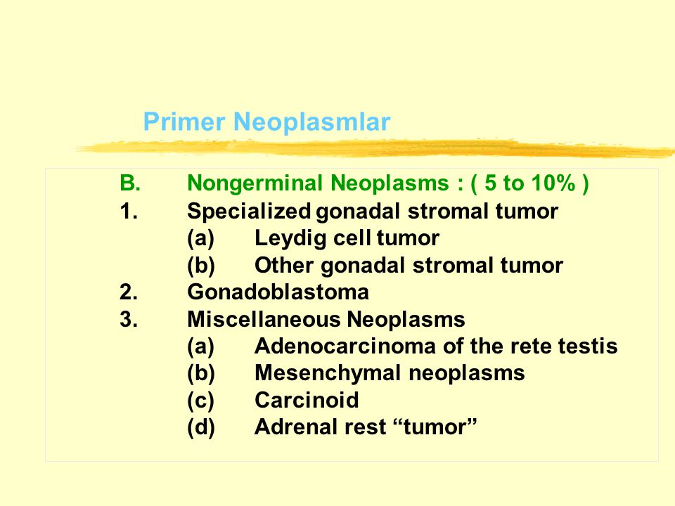 B. Nongerminal Neoplasms : ( 5 to 10% )