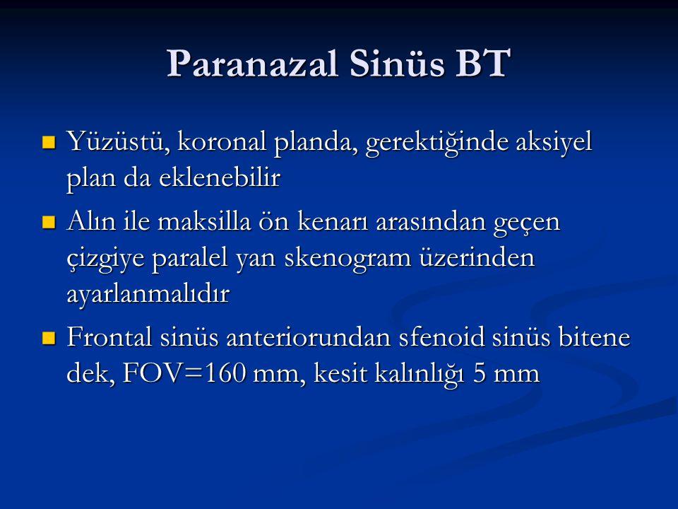 Paranazal Sinüs BT Yüzüstü, koronal planda, gerektiğinde aksiyel plan da eklenebilir.